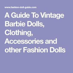 A Guide To Vintage Barbie Dolls, Clothing, Accessories and other Fashion Dolls