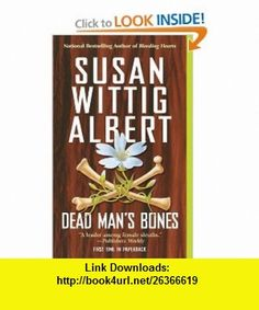 Dead Mans Bones (China Bayles Mystery) (9780425204252) Susan Wittig Albert , ISBN-10: 0425204251  , ISBN-13: 978-0425204252 ,  , tutorials , pdf , ebook , torrent , downloads , rapidshare , filesonic , hotfile , megaupload , fileserve
