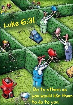 Luke 6:31  Do to others as you would like them to do to you.
