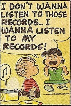 Rock Brain/ One Sided Sid! The joy of being a grown-up, or thinking your one. Charlie Brown Cartoon I don't wanna listen to those Records, I wanna Listen to My Records Vinyl Record Love Peanuts Cartoon, Peanuts Gang, Peanuts Comics, Vinyl Music, Vinyl Records, Music Love, My Music, Dream Music, Lps