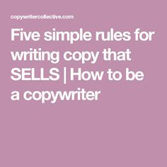 Five simple rules for writing copy that SELLS | How to be a copywriter