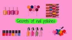 Secrets of nail polishes
