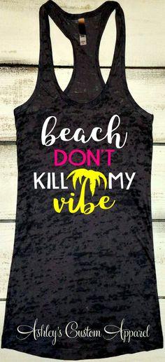 Beach Shirt, Beach Cover Up, Swimsuit Coverup, Beach Tank, Beach Dont Kill My Vibe, Summer Shirt, Vacation Shirts, Cruise Shirts, Surf Shirt by AshleysCustomApparel