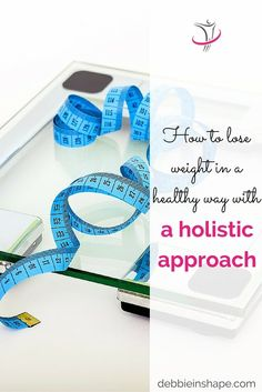 How To Lose Weight In A Healthy Way With A Holistic Approach.