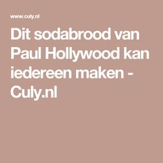 Dit sodabrood van Paul Hollywood kan iedereen maken - Culy.nl