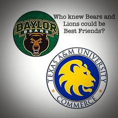 I want to go to Baylor University and he's going to Texas A&M University Commerce. Who knew Besrs and Lions could be besties? :)