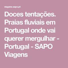 Doces tentações. Praias fluviais em Portugal onde vai querer mergulhar - Portugal - SAPO Viagens