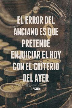 """""""El #Error del #Anciano es que pretende enjuiciar el hoy con el #Criterio del ayer"""". #Epicteto #Citas #Frases @candidman"""