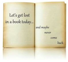 Let's get lost in a book today...
