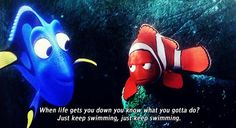 Just keep swimming, just keep swimming..my workout mantra