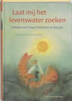 Laat mij het levenswater zoeken - Verhalen voor Pasen, Pinksteren en Sint Jan - Ineke Verschuren
