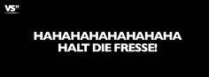 Hahahahahahahahahahahahaha halt die Fresse!