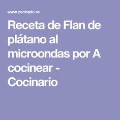 Receta de Flan de plátano al microondas por A cocinear - Cocinario