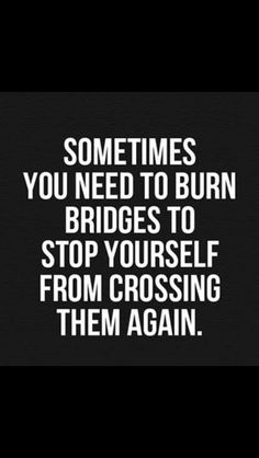 I Chose To Restart My Life 2000 Miles Away To Avoid Crossing Those Bridges.  To Avoid Being Put In The Wrong Relationship.