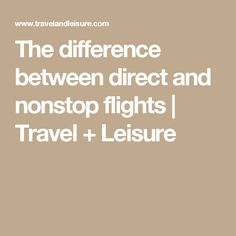 The difference between direct and nonstop flights   Travel + Leisure