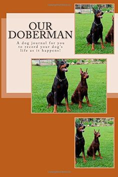 Our Doberman: A dog journal for you to record your dog's life as it happens! by Debbie Miller http://www.amazon.com/dp/1497347262/ref=cm_sw_r_pi_dp_2Pddvb1XCK6EV