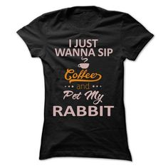 I just wanna sip coffee and pet my Rabbit ! T Shirts, Hoodies Sweatshirts. Check…