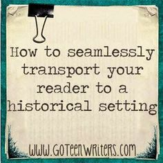Go Teen Writers: How to Seamlessly Transport Your Readers to a Historical Setting