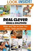 #2: Real Clever Ideas and Solutions: Hints and Tips to Save You Effort, Time and Money -  http://frugalreads.com/2-real-clever-ideas-and-solutions-hints-and-tips-to-save-you-effort-time-and-money/ - Real Clever Ideas and Solutions: Hints and Tips to Save You Effort, Time and Money Naya Lizardo (Author)  (50)Download:  $0.00 (Visit the Top Free in Cookbooks, Food & Wine list for authoritative information on this product's current rank.)