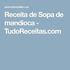 Receita de Sopa de mandioca - TudoReceitas.com