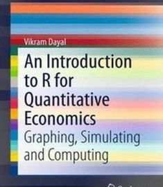 An Introduction To R For Quantitative Economics: Graphing Simulating And Computing PDF