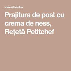 Prajitura de post cu crema de ness, Rețetă Petitchef