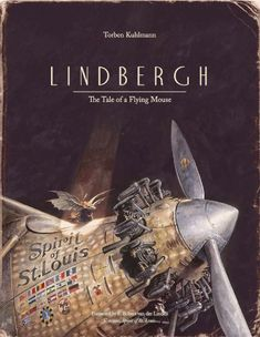 Lindbergh: The Tale of a Flying Mouse by Torben Kuhlmann 2014 ***** All ages but def elementary-intermediate.  This 96 page picture book is a quality offering.  The illustrations are exquisite and the story not too charming or sweet.  A perfect mix of text and illustrations tell the story.  Loved this!