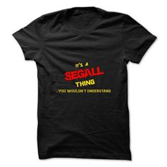 Its a SEGALL thing, you wouldnt understand - #tshirt text #cool sweater. ACT QUICKLY => https://www.sunfrog.com/Names/Its-a-SEGALL-thing-you-wouldnt-understand.html?68278