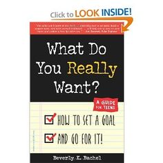 What Do You Really Want? How to Set a Goal and Go for It! A Guide for Teens [Paperback]