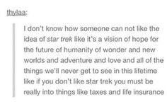 This is so true, Star Trek shows a world were all different cultures can work and have peace with each other.