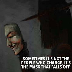 Sometimes it's not the people who change it's the mask that falls off.   http://ift.tt/1QWx9sf