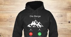 Der Berg Ruft Sweatshirt from Love The Mountains &lts  , a custom product made just for you by Teespring. With world-class production and customer support, your satisfaction is guaranteed. - DER BERG RUFT  Garantiert sicheres und...