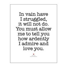 Pride & Prejudice-- absolute perfection! I hope someone says this to me one day! So romantic