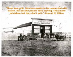 A quote from our founder, Conrad N. This is a photo of his father's general store and his first place of employment, before he founded Hilton Hotels. Conrad Hilton, Hilton Hotels, General Store, Successful People, Nyc, Quotes, Movie Posters, Achieve Success, Film Poster