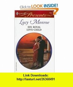 His Royal Love-Child (Harlequin Presents) (9780373125418) Lucy Monroe , ISBN-10: 0373125410  , ISBN-13: 978-0373125418 ,  , tutorials , pdf , ebook , torrent , downloads , rapidshare , filesonic , hotfile , megaupload , fileserve