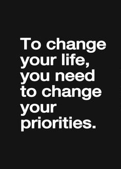 You need to change your priorities