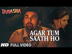 'AGAR TUM SAATH HO' Full VIDEO song | Tamasha | Ranbir Kapoor, Deepika Padukone | T-Series - YouTube