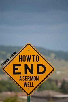 How To End A Sermon Well http://growchurch.net/how-to-end-a-sermon