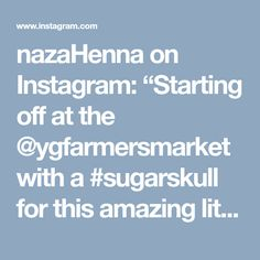 """nazaHenna on Instagram: """"Starting off at the @ygfarmersmarket with a #sugarskull for this amazing little lady! Stop by our booth #37 we are here all day in this…"""" • Instagram Hand Designs, Sugar Skull, Hand Henna, Lady, Amazing, Instagram, Sugar Skulls, Sugar Scull, Candy Skulls"""