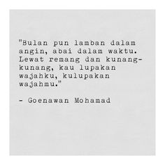 Goenawan Mohamad Calling Quotes, Poems Beautiful, Tiny Tales, Joko, Quotes Indonesia, Time Quotes, Love Words, Love Life, Favorite Quotes