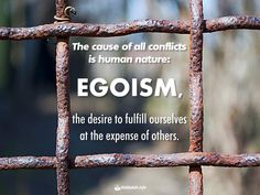 """""""The cause of all conflicts is human nature: egoism, the desire to fulfill ourselves at the expense of others."""" #HumanNature #Egoism #Quote #KabbalahInfo 