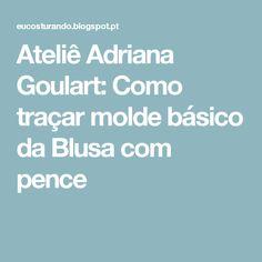 Ateliê Adriana Goulart: Como traçar molde básico da Blusa com pence