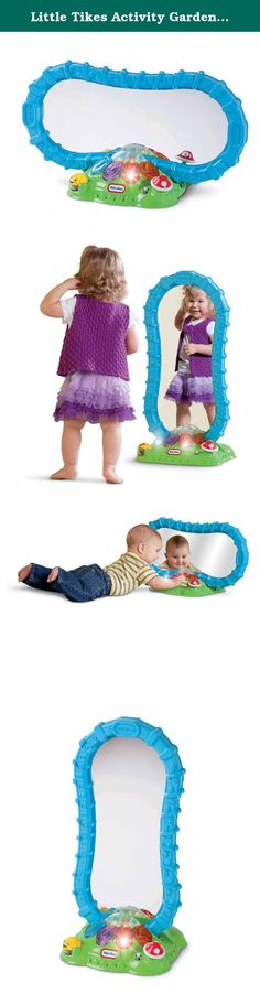 Little Tikes Activity Garden Safe 'N Fun Mirror. Interactive and engaging, Little Tikes Activity Garden? combines essential infant play patterns with fun and whimsy to help baby grow and develop.Stage 2 ?grows? with your toddler so kids can dance and play in front of the mirror! When piano key buttons are hit in Stage 2music and fun lights enhance the play!Age Grade 6-36 monthsAge 6 to 36 months.