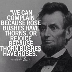 """""""We can complain because rose bushes have thorns, or rejoice because thorn bushes have roses."""" ♥"""