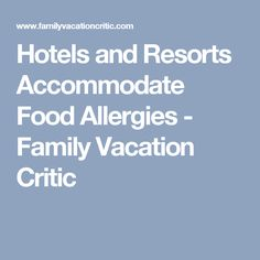 Hotels and Resorts Accommodate Food Allergies - Family Vacation Critic