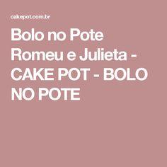 Bolo no Pote Romeu e Julieta - CAKE POT - BOLO NO POTE