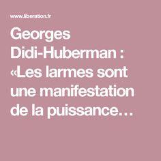Georges Didi-Huberman: «Les larmes sont une manifestation de la puissance…