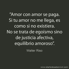 Amor con amor se paga #frases #citas #WalterRiso