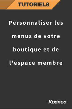 Personnaliser les menus de votre boutique et de l'espace membre : http://help.kooneo.com/article/100-personnaliser-les-menus