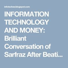 INFORMATION TECHNOLOGY AND MONEY: Brilliant Conversation of Sarfraz After Beating La...